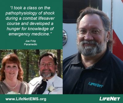 "Joe Fritz, Paramedic, LifeNet EMS, ""I took a class on the pathophysiology of shock during a combat lifesaver course and developed a hunger for knowledge of emergency medicine."" EMS Quotes."